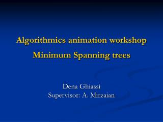 Algorithmics animation workshop Minimum Spanning trees