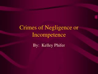 Crimes of Negligence or Incompetence