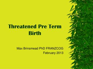 Threatened Pre Term Birth