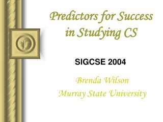 Predictors for Success in Studying CS SIGCSE 2004