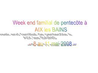 Week end familial de pentecôte à  AIX les BAINS   -- 8 au 11 mai 2008 --