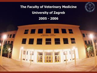 The Faculty of Veterinary Medicine University of Zagreb 2005 - 2006