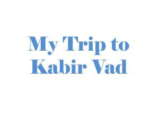 My Trip to  Kabir Vad