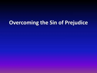 Overcoming the Sin of Prejudice