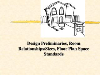 Design Preliminaries, Room Relationships/Sizes, Floor Plan Space Standards