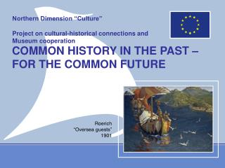 "Northern Dimension ""Culture"" Project on cultural-historical connections and Museum cooperation"