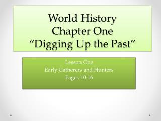 "World History  Chapter One ""Digging Up the Past"""