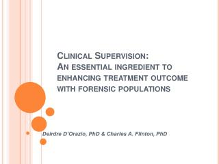 Clinical Supervision:   An essential ingredient to enhancing treatment outcome with forensic populations