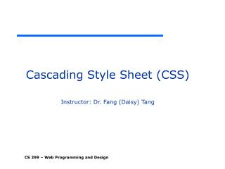 Cascading Style Sheet (CSS) Instructor: Dr. Fang (Daisy) Tang