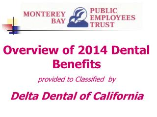 Overview of 2014 Dental Benefits provided to Classified  by Delta Dental of California