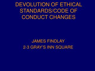 DEVOLUTION OF ETHICAL STANDARDS/CODE OF CONDUCT CHANGES