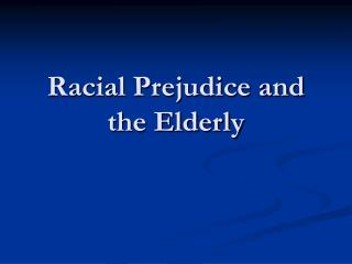 Racial Prejudice and the Elderly