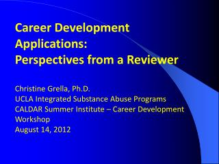 Career Development Applications: Perspectives from a Reviewer Christine Grella, Ph.D.