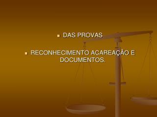 DAS PROVAS RECONHECIMENTO ACAREAÇÃO E DOCUMENTOS.