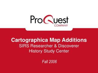 Cartographica Map Additions SIRS Researcher & Discoverer History Study Center