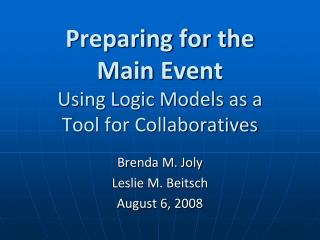 Preparing for the  Main Event Using Logic Models as a  Tool for Collaboratives
