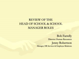 REVIEW OF THE  HEAD OF SCHOOL & SCHOOL  MANAGER ROLES Bob Farrelly Director Human Resources