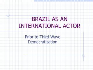 BRAZIL AS AN INTERNATIONAL ACTOR