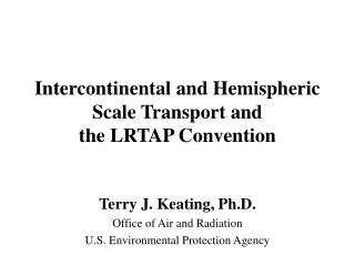 Intercontinental and Hemispheric Scale Transport and the LRTAP Convention