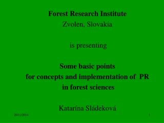 Forest Research Institute Zvolen, Slovakia i s presenting Some basic points