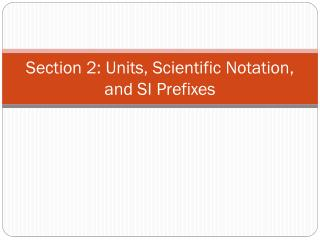 Section 2 :  Units, Scientific Notation,  and SI Prefixes