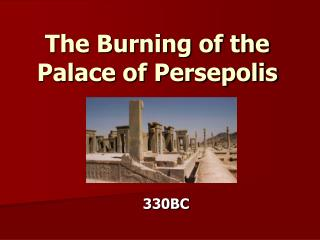 The Burning of the Palace of Persepolis