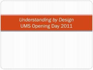 Understanding by Design UMS Opening Day 2011