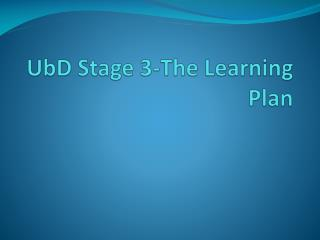 UbD  Stage 3-The Learning Plan