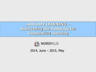 LATE LIFE LEARNING –  Discovering the Pathways  for  Cooperative Learning