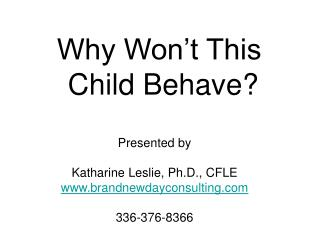 Presented by Katharine Leslie, Ph.D., CFLE brandnewdayconsulting 336-376-8366