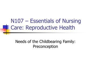 N107 – Essentials of Nursing Care: Reproductive Health