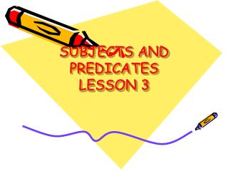 SUBJECTS AND PREDICATES LESSON 3