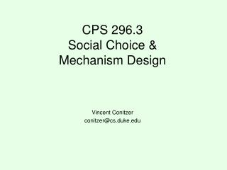 CPS 296.3 Social Choice &  Mechanism Design