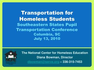 The National Center for Homeless Education Diana Bowman, Director