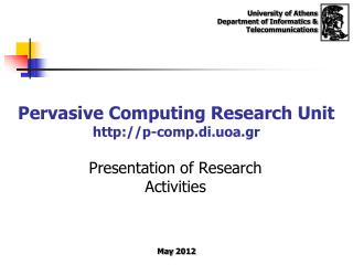 Pervasive Computing Research Unit p-comp.di.uoa.gr