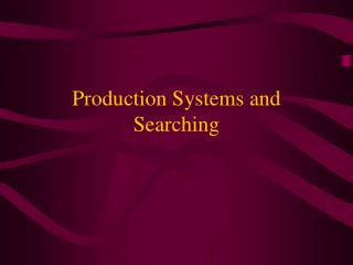 Production Systems and Searching