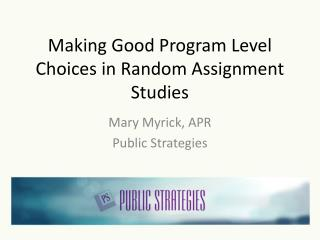 Making Good Program Level Choices in Random Assignment Studies
