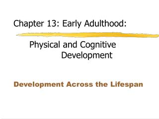 Chapter 13: Early Adulthood:  Physical and Cognitive Development