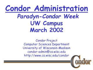 Condor Administration  Paradyn-Condor Week UW Campus March 2002