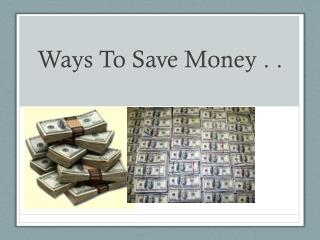 Ways To Save Money . .