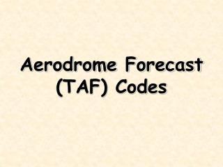Aerodrome Forecast (TAF) Codes
