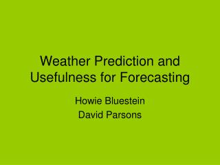 Weather Prediction and Usefulness for Forecasting