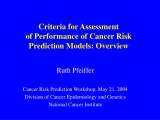 Criteria for Assessment  of Performance of  Cancer Risk Prediction Models: Overview