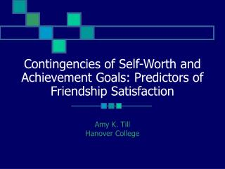 Contingencies of Self-Worth and Achievement Goals: Predictors of Friendship Satisfaction