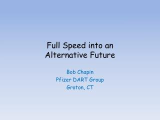 Full Speed into an  Alternative Future