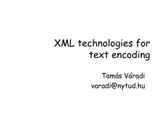 XML technologies for  text encoding