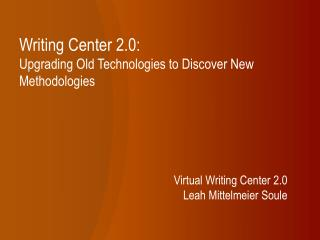 Writing Center 2.0: Upgrading Old Technologies to Discover New Methodologies