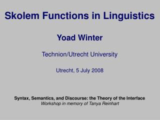 Skolem Functions in Linguistics Yoad Winter Technion/Utrecht University Utrecht, 5 July 2008