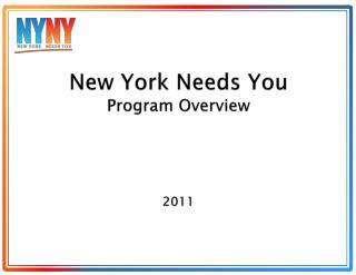New York Needs You Program Overview 2011