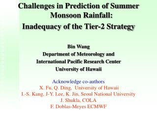Challenges in Prediction of Summer Monsoon Rainfall: Inadequacy of the Tier-2 Strategy Bin Wang